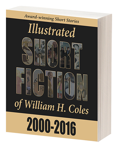 Illustrated Short Fiction of William H. Coles 2000-2016