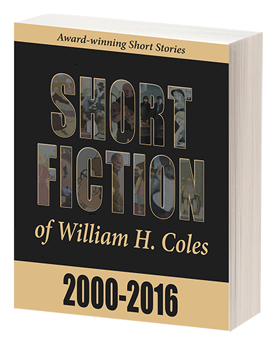 Short Fiction of William H. Coles 2000-2016